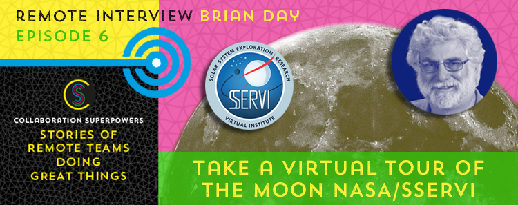 6 - Brian Day of NASA / SSERVI on the Collaboration Superpowers podcast