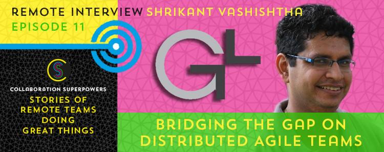 11Bridging-the-Gap-on-Distributed-Agile-Teams-(ShriKant-Vashishtha)
