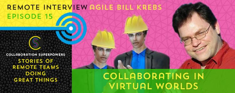 15-Collaborating-in-Virtual-Worlds-(AgileBill-Krebs)