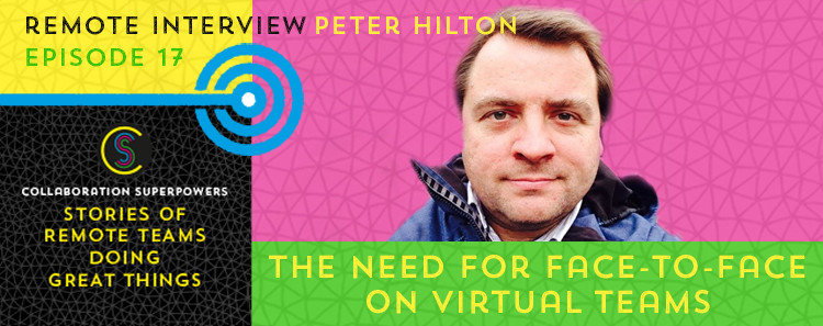 17-The-Need-For-Face-To-Face-On-Virtual-Teams-(Peter-Hilton)