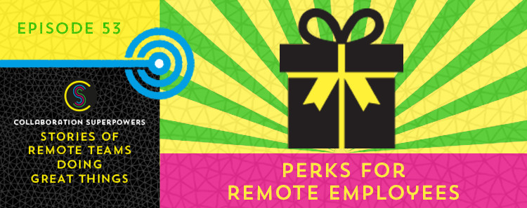 Perks for remote employees on the Collaboration Superpowers podcast