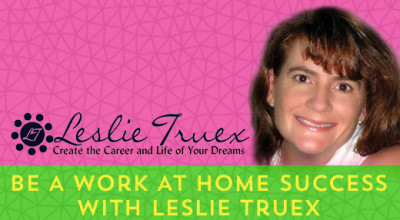 Be A Work At Home Success With Leslie Truex