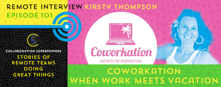 101 - Kirsty Thompson of Coworkation on the Collaboration Superpowers podcast