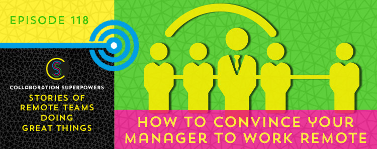 118 - How To Convince Your Manager To Let You Work From Home