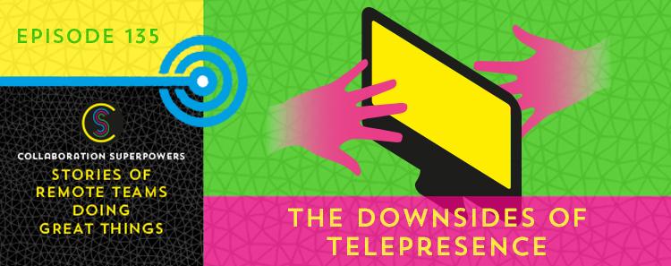 135-TheDownsidesOfTelepresence
