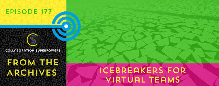 Icebreakers for virtual teams on the Collaboration Superpowers podcast