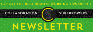Sign up for the Collaboration Superpowers newsletter (green)